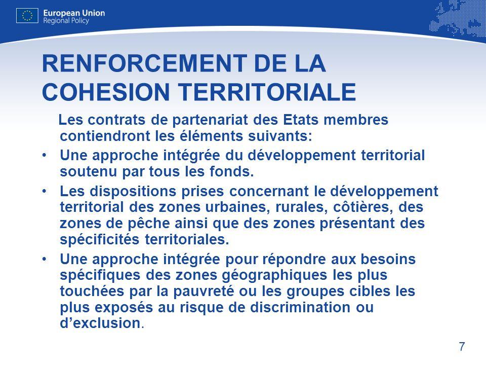 7 RENFORCEMENT DE LA COHESION TERRITORIALE Les contrats de partenariat des Etats membres contiendront les éléments suivants: Une approche intégrée du développement territorial soutenu par tous les fonds.