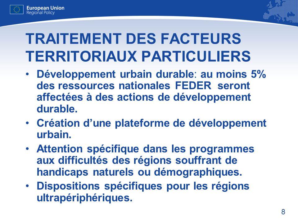 8 TRAITEMENT DES FACTEURS TERRITORIAUX PARTICULIERS Développement urbain durable: au moins 5% des ressources nationales FEDER seront affectées à des actions de développement durable.