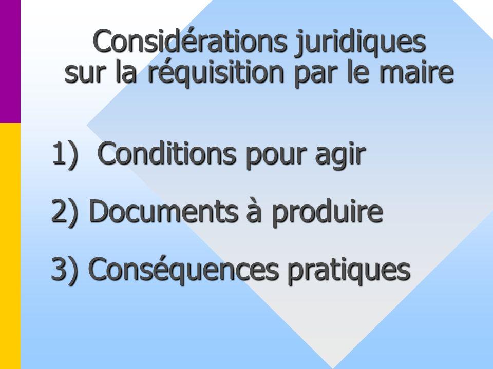 Considérations juridiques sur la réquisition par le maire 1) Conditions pour agir 2) Documents à produire 3) Conséquences pratiques