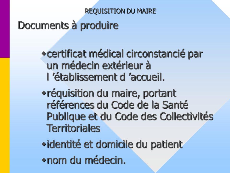 REQUISITION DU MAIRE Documents à produire certificat médical circonstancié par un médecin extérieur à l établissement d accueil. certificat médical ci