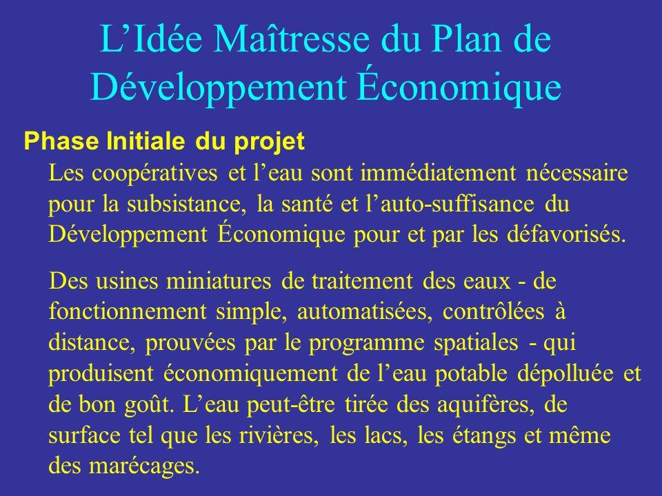 LIdée Maîtresse du Plan de Développement Économique Phase Initiale du projet Les coopératives et leau sont immédiatement nécessaire pour la subsistance, la santé et lauto-suffisance du Développement Économique pour et par les défavorisés.