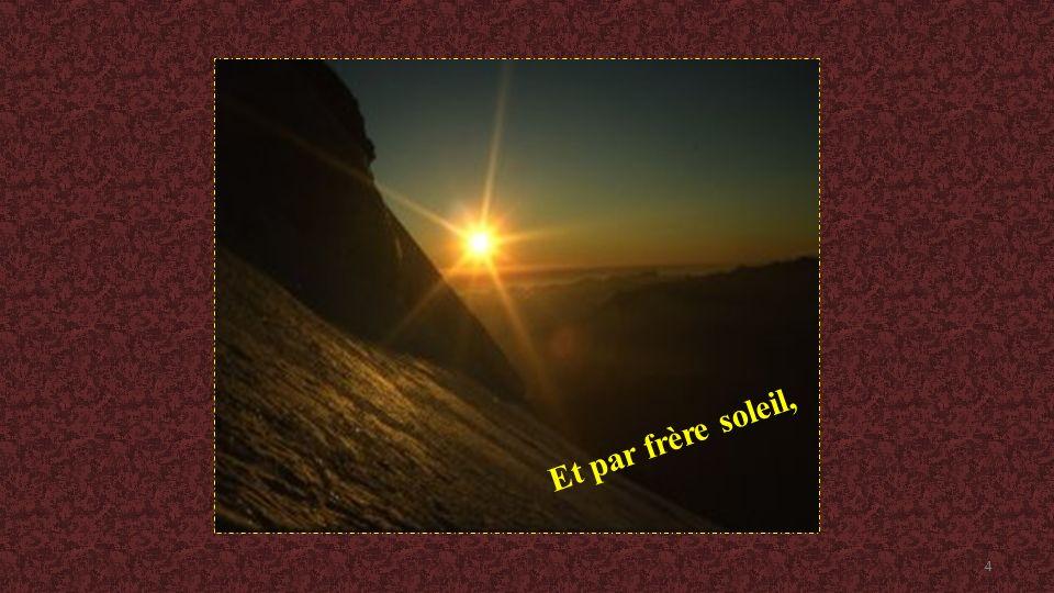 Mon Dieu, Tu es grand, Tu es beau, Dieu vivant, Dieu Très-Haut, Dieu présent, en toute création. 14