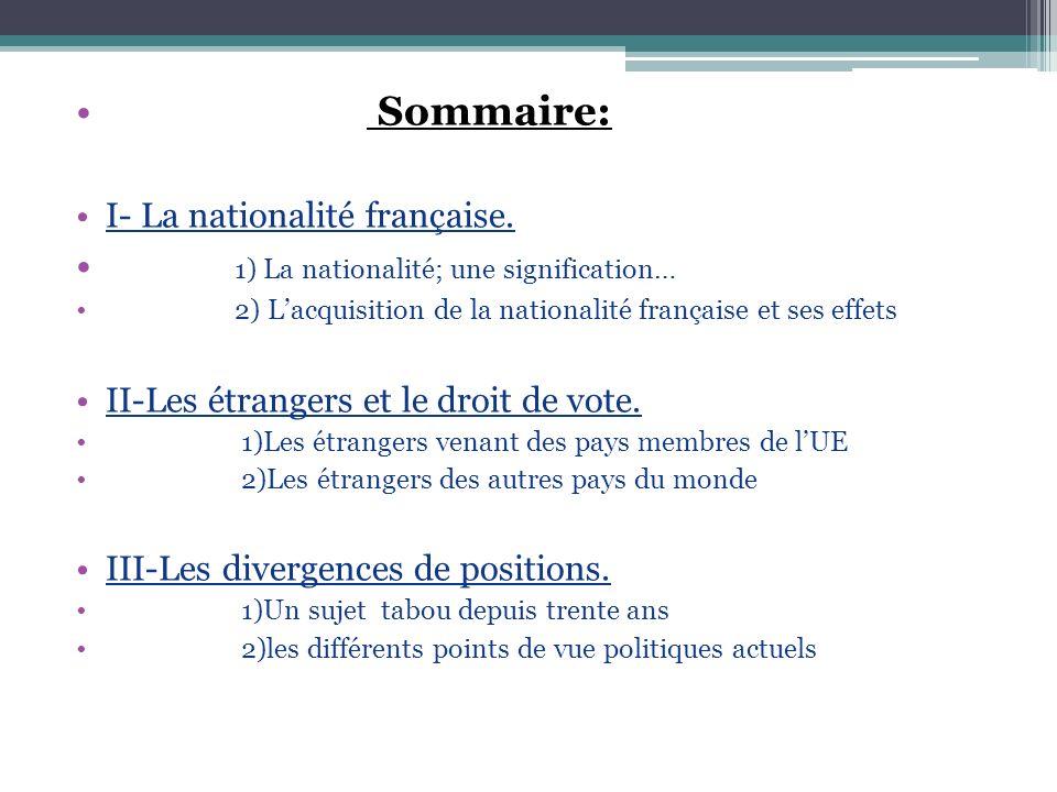 Sommaire: I- La nationalité française. 1) La nationalité; une signification… 2) Lacquisition de la nationalité française et ses effets II-Les étranger