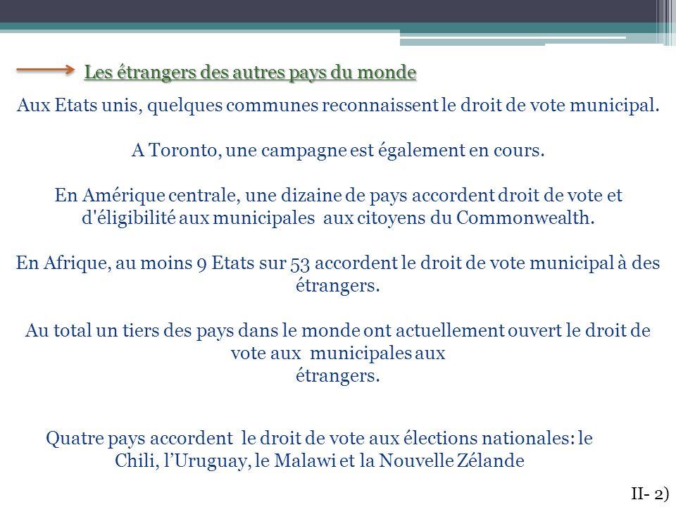 Les étrangers des autres pays du monde II- 2) Aux Etats unis, quelques communes reconnaissent le droit de vote municipal. A Toronto, une campagne est