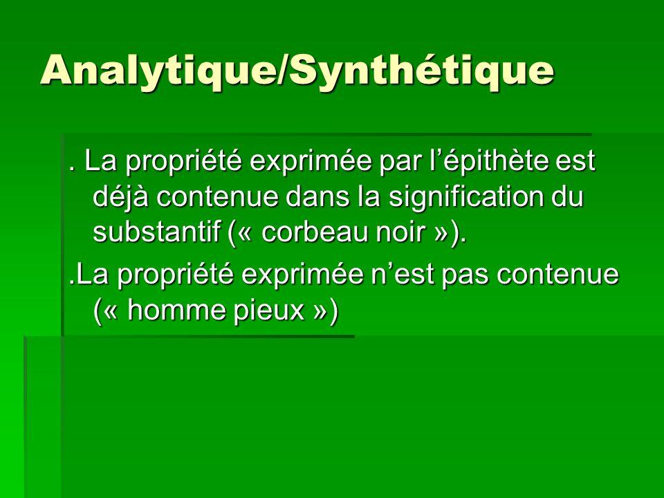 Analytique/Synthétique. La propriété exprimée par lépithète est déjà contenue dans la signification du substantif (« corbeau noir »)..La propriété exp