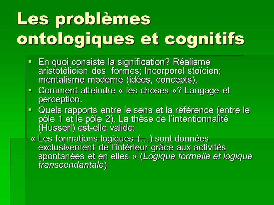 Les problèmes ontologiques et cognitifs En quoi consiste la signification? Réalisme aristotélicien des formes; Incorporel stoïcien; mentalisme moderne