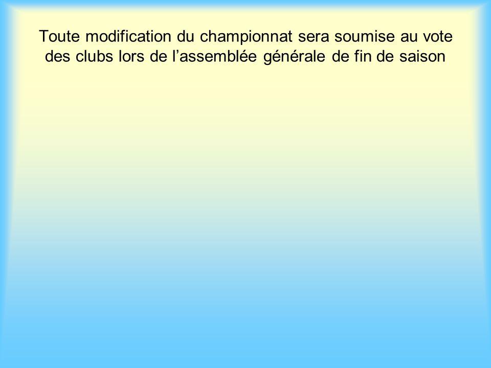Toute modification du championnat sera soumise au vote des clubs lors de lassemblée générale de fin de saison