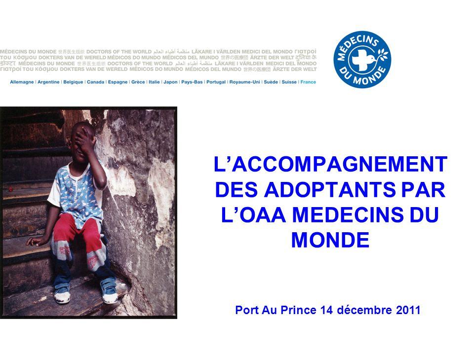 LACCOMPAGNEMENT DES ADOPTANTS PAR LOAA MEDECINS DU MONDE Port Au Prince 14 décembre 2011