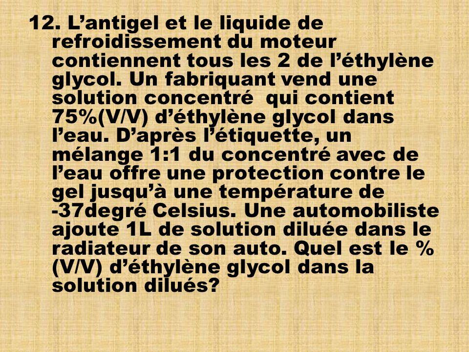 12.Lantigel et le liquide de refroidissement du moteur contiennent tous les 2 de léthylène glycol.
