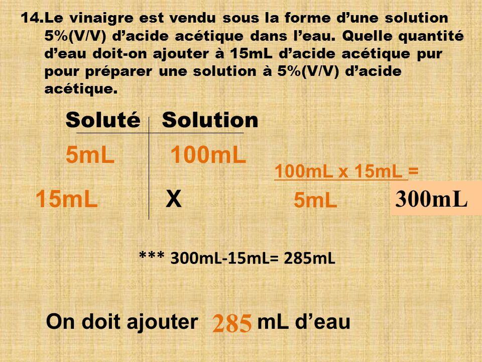 14.Le vinaigre est vendu sous la forme dune solution 5%(V/V) dacide acétique dans leau.