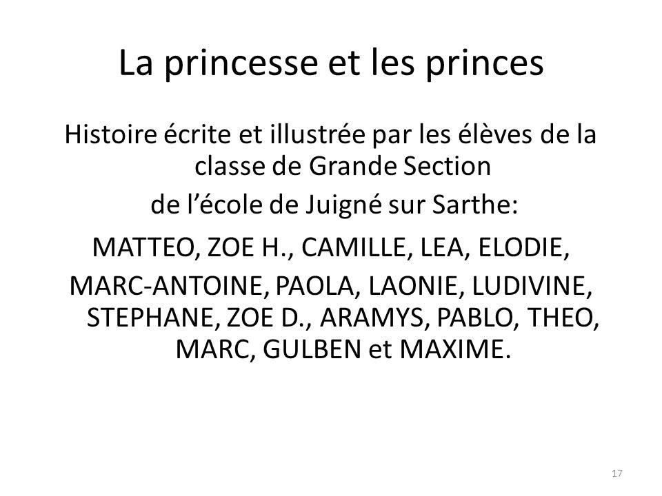 17 La princesse et les princes Histoire écrite et illustrée par les élèves de la classe de Grande Section de lécole de Juigné sur Sarthe: MATTEO, ZOE