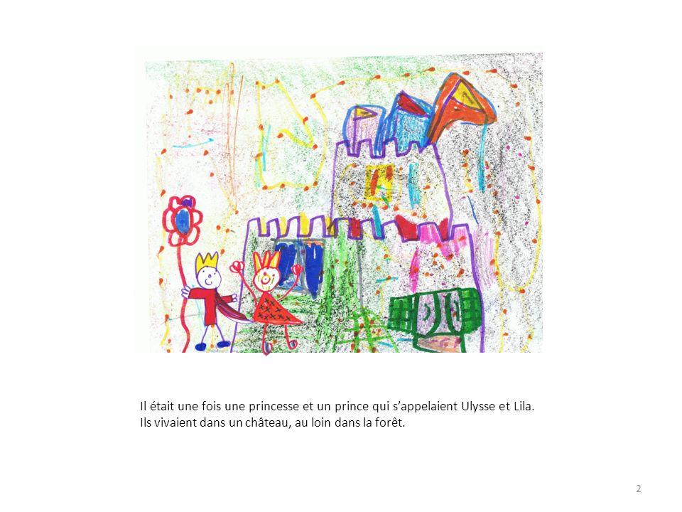 2 Il était une fois une princesse et un prince qui sappelaient Ulysse et Lila. Ils vivaient dans un château, au loin dans la forêt.
