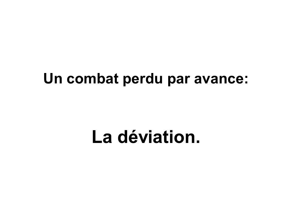 Un combat perdu par avance: La déviation.