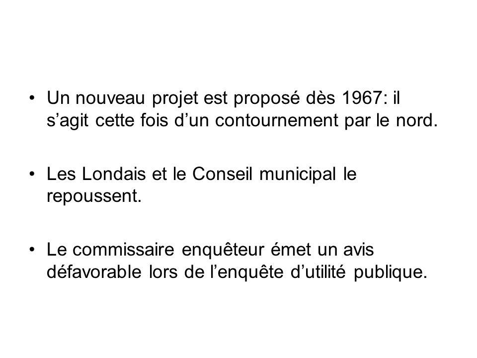 Un nouveau projet est proposé dès 1967: il sagit cette fois dun contournement par le nord. Les Londais et le Conseil municipal le repoussent. Le commi
