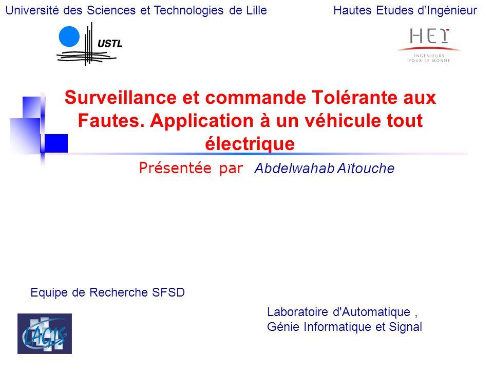 1 Surveillance et commande Tolérante aux Fautes. Application à un véhicule tout électrique Présentée par Abdelwahab Aïtouche Laboratoire d'Automatique