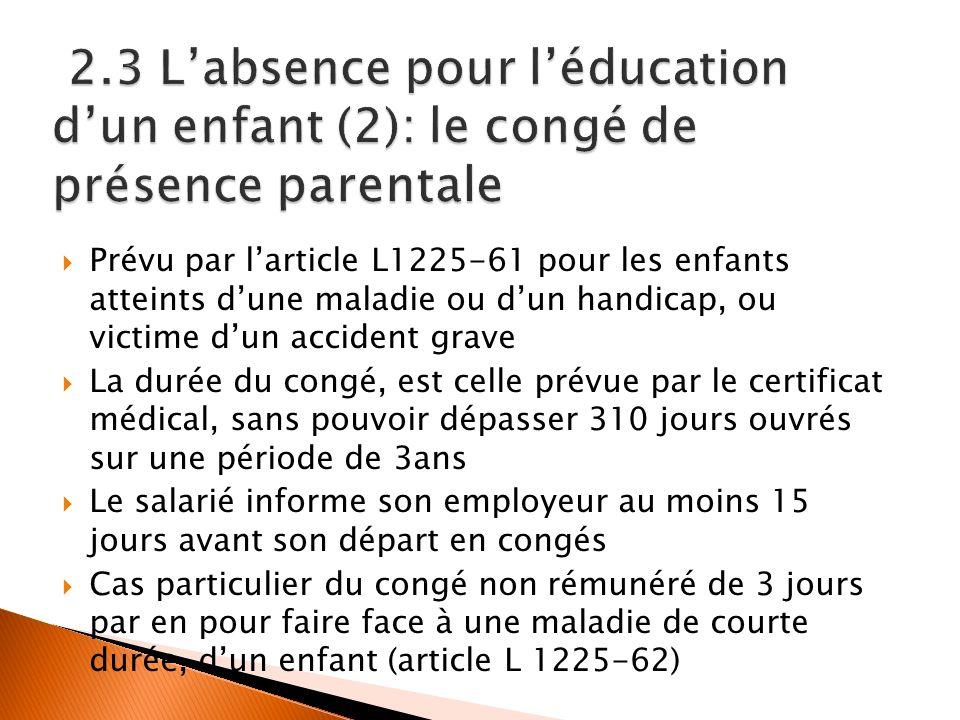 Prévu par larticle L1225-61 pour les enfants atteints dune maladie ou dun handicap, ou victime dun accident grave La durée du congé, est celle prévue