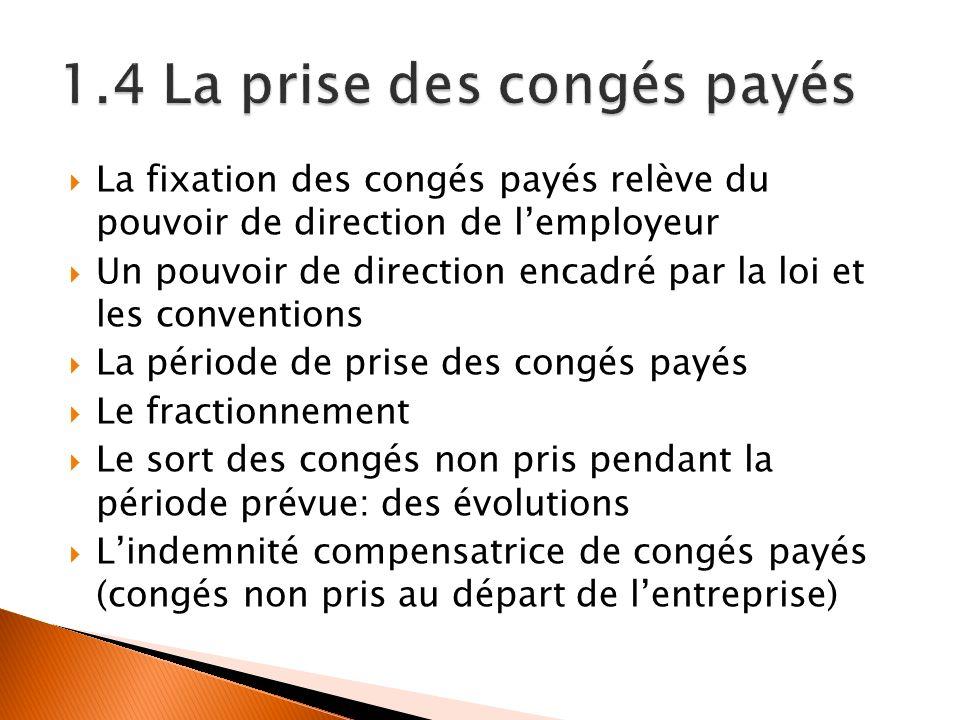 La fixation des congés payés relève du pouvoir de direction de lemployeur Un pouvoir de direction encadré par la loi et les conventions La période de