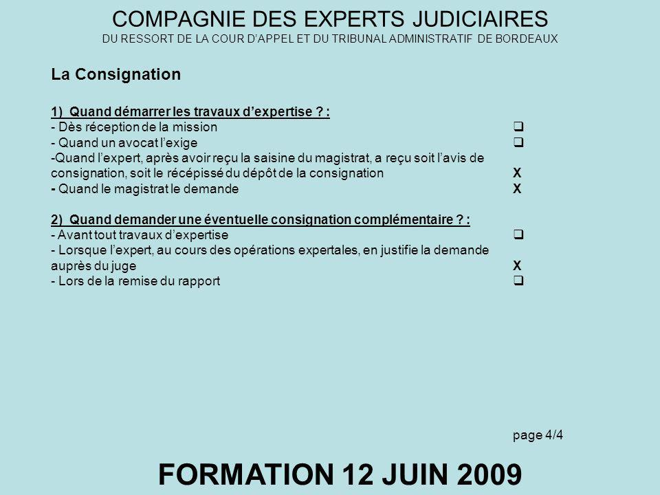 COMPAGNIE DES EXPERTS JUDICIAIRES DU RESSORT DE LA COUR DAPPEL ET DU TRIBUNAL ADMINISTRATIF DE BORDEAUX FORMATION 12 JUIN 2009 La Consignation 1) Quan