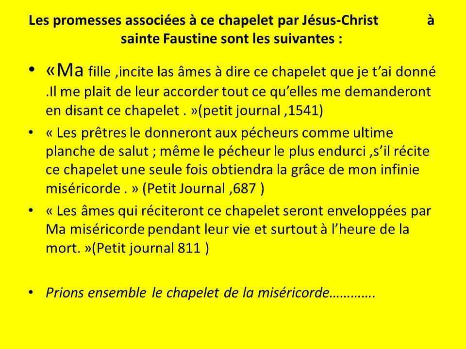 Les promesses associées à ce chapelet par Jésus-Christ à sainte Faustine sont les suivantes : «Ma fille,incite las âmes à dire ce chapelet que je tai