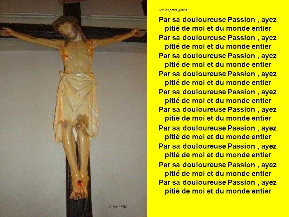 DUVILLERS Par sa douloureuse Passion, ayez pitié de moi et du monde entier Par sa douloureuse Passion, ayez pitié de moi et du monde entier Par sa dou