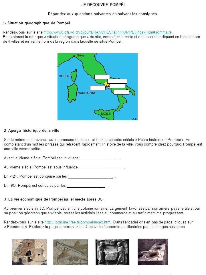 JE DÉCOUVRE POMPÉI Répondez aux questions suivantes en suivant les consignes. 1- Situation géographique de Pompéi Rendez-vous sur le site http://www0.