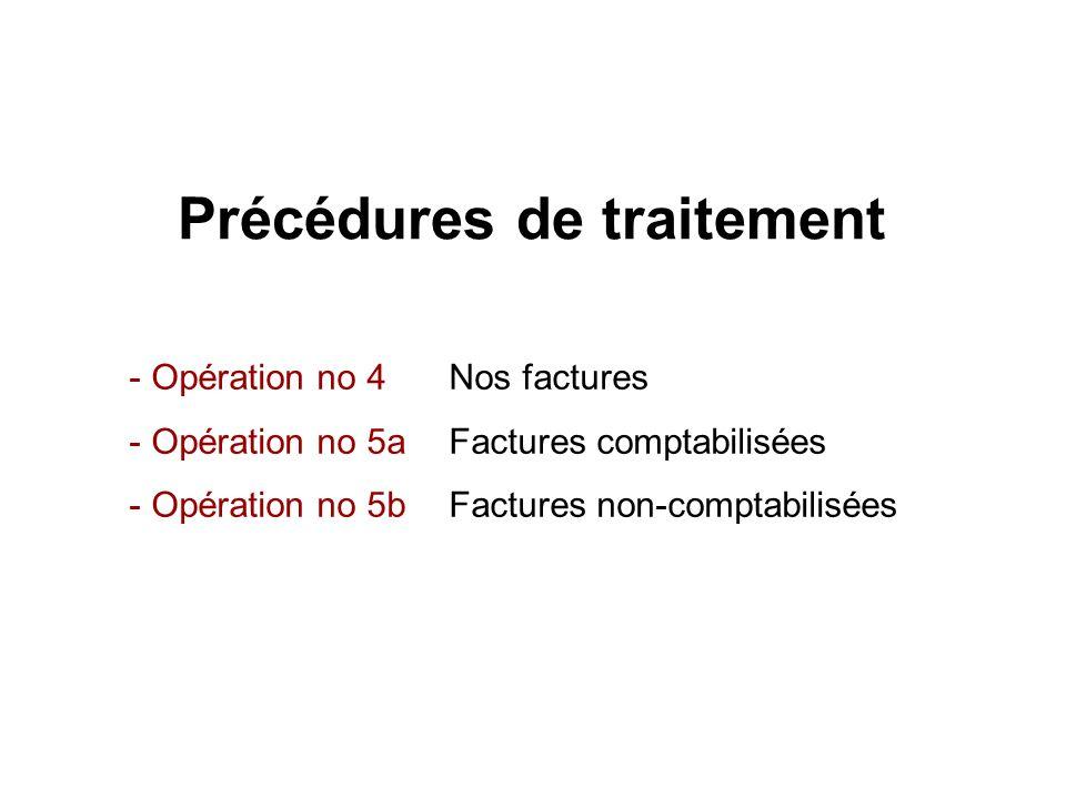 Précédures de traitement - Opération no 4Nos factures - Opération no 5aFactures comptabilisées - Opération no 5bFactures non-comptabilisées