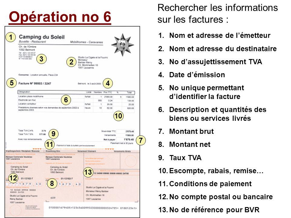 Opération no 6 Rechercher les informations sur les factures : 1 2 3 4 5 6 7 9 10 11 12 13 1.Nom et adresse de lémetteur 2.Nom et adresse du destinatai