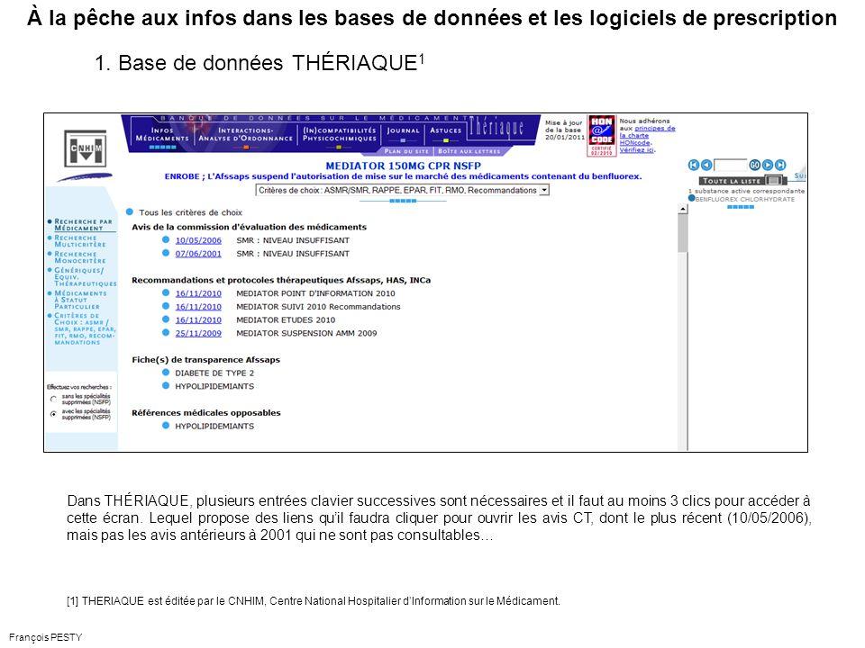 François PESTY À la pêche aux infos dans les bases de données et les logiciels de prescription Dans THÉRIAQUE, plusieurs entrées clavier successives sont nécessaires et il faut au moins 3 clics pour accéder à cette écran.