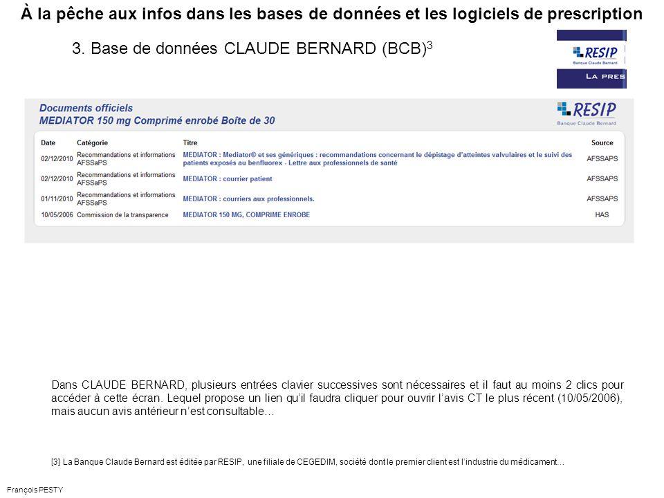 François PESTY À la pêche aux infos dans les bases de données et les logiciels de prescription Dans CLAUDE BERNARD, plusieurs entrées clavier successives sont nécessaires et il faut au moins 2 clics pour accéder à cette écran.