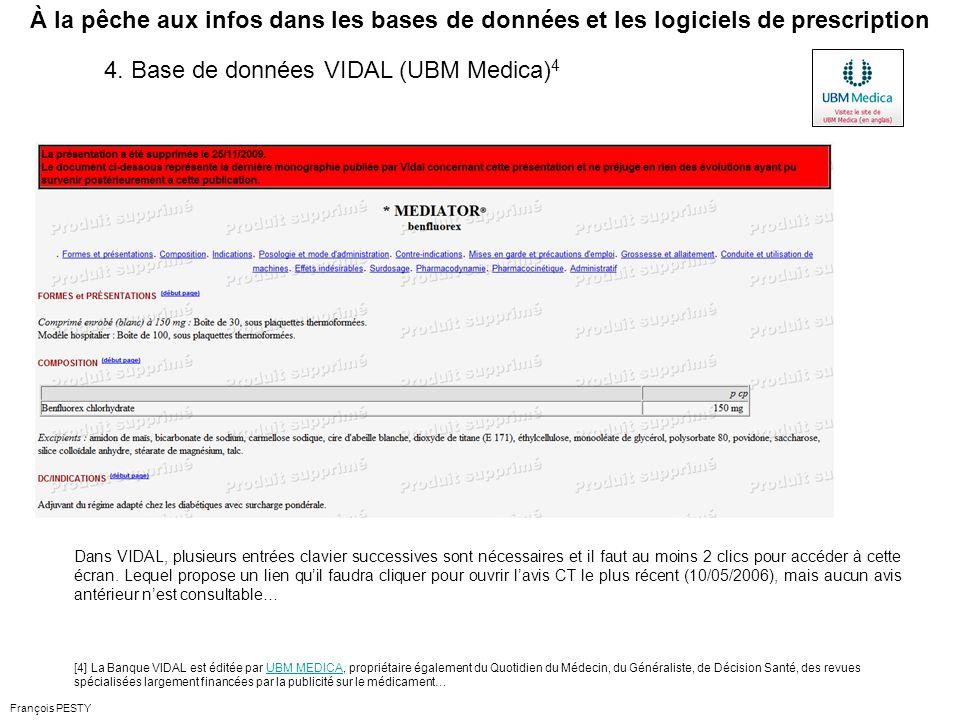François PESTY À la pêche aux infos dans les bases de données et les logiciels de prescription Dans VIDAL, plusieurs entrées clavier successives sont nécessaires et il faut au moins 2 clics pour accéder à cette écran.