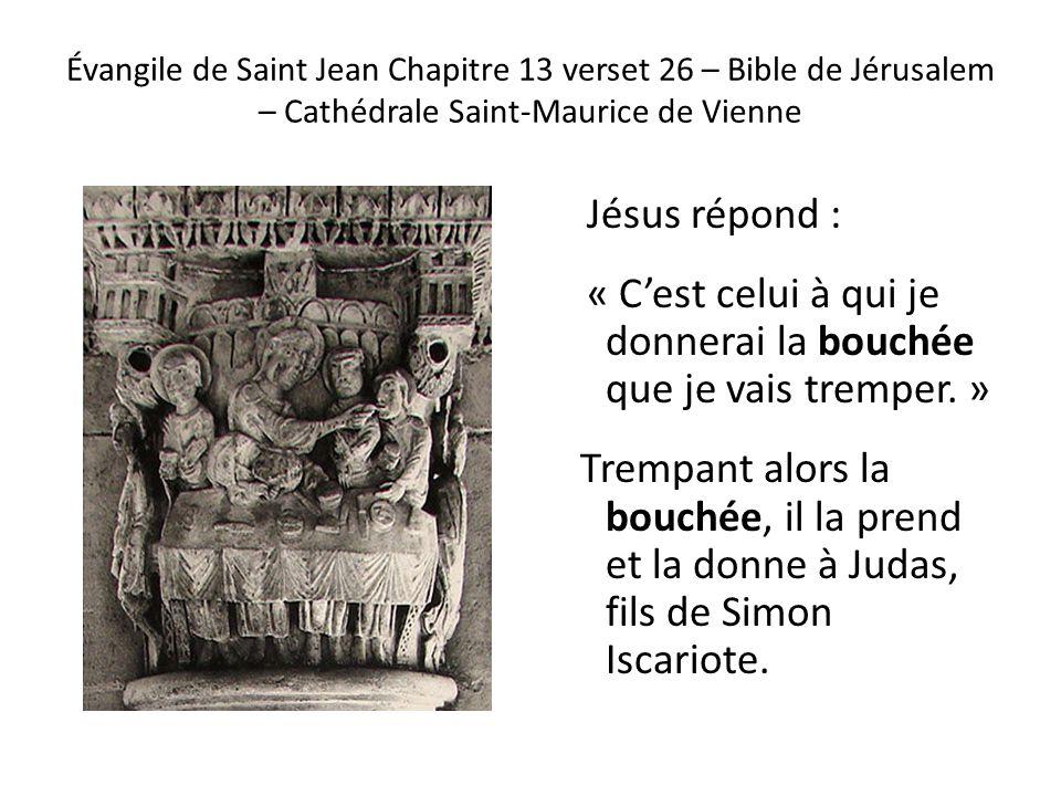 Évangile de Saint Jean Chapitre 13 verset 26 – Bible de Jérusalem – Cathédrale Saint-Maurice de Vienne Jésus répond : « Cest celui à qui je donnerai la bouchée que je vais tremper.