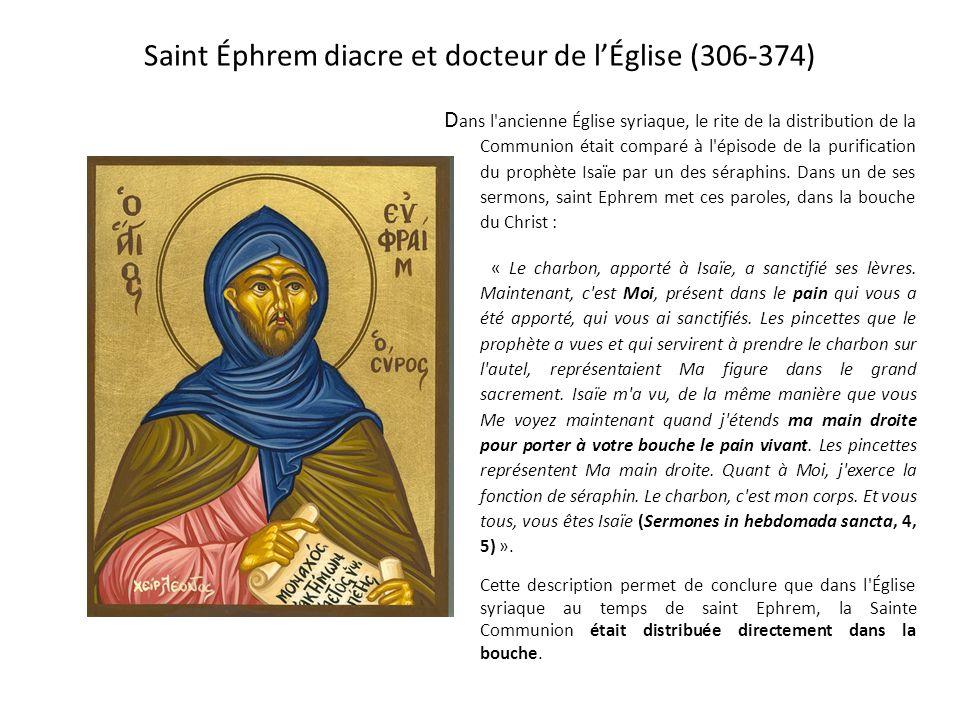 Saint Éphrem diacre et docteur de lÉglise (306-374) D ans l ancienne Église syriaque, le rite de la distribution de la Communion était comparé à l épisode de la purification du prophète Isaïe par un des séraphins.