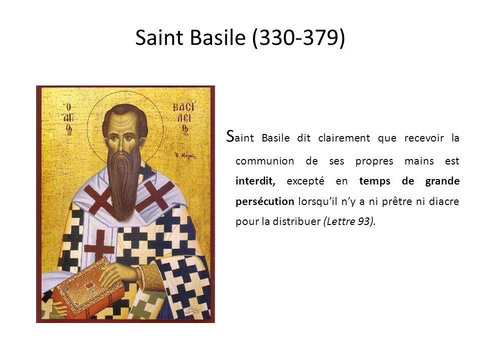 Saint Basile (330-379) S aint Basile dit clairement que recevoir la communion de ses propres mains est interdit, excepté en temps de grande persécution lorsquil ny a ni prêtre ni diacre pour la distribuer (Lettre 93).