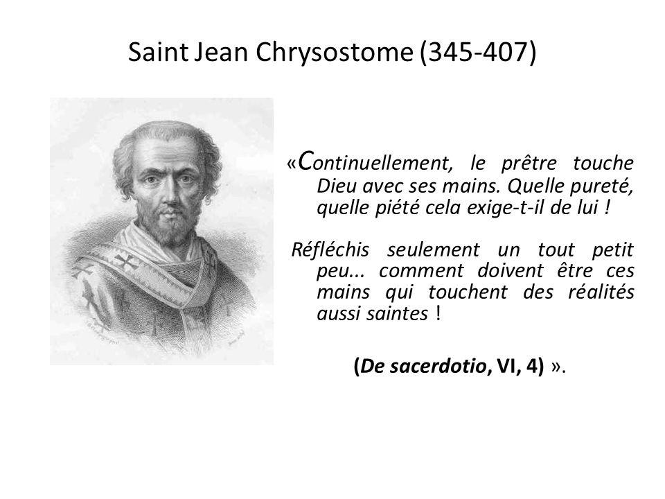 Saint Jean Chrysostome (345-407) « C ontinuellement, le prêtre touche Dieu avec ses mains.