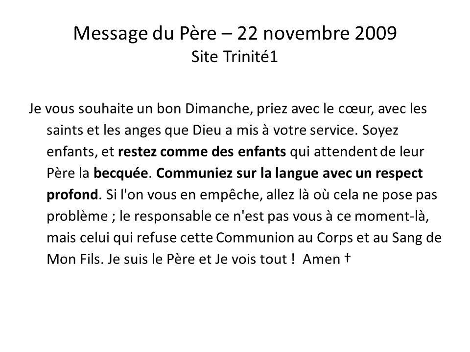 Message de Marie – 15 février 2009 Site Trinité1 Bénis soient Mes enfants qui M'honorent en Mon Église. Je vous aime tant lorsque vous vous approchez