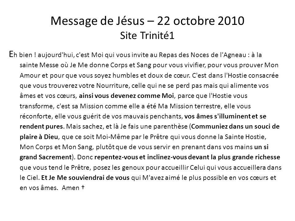 Message de Jésus – 14 mars 2010 Site Trinité1 Q ue la Paix soit avec vous et en vous. Prenez la Divine Hostie avec le plus grand respect en oubliant v
