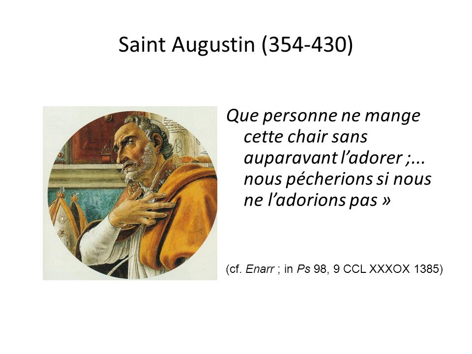 Saint Augustin (354-430) Que personne ne mange cette chair sans auparavant ladorer ;...