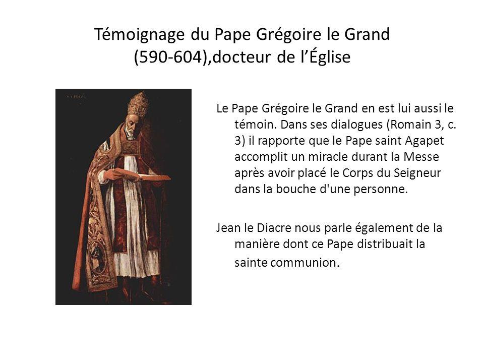 Témoignage du Pape Grégoire le Grand (590-604),docteur de lÉglise Le Pape Grégoire le Grand en est lui aussi le témoin.