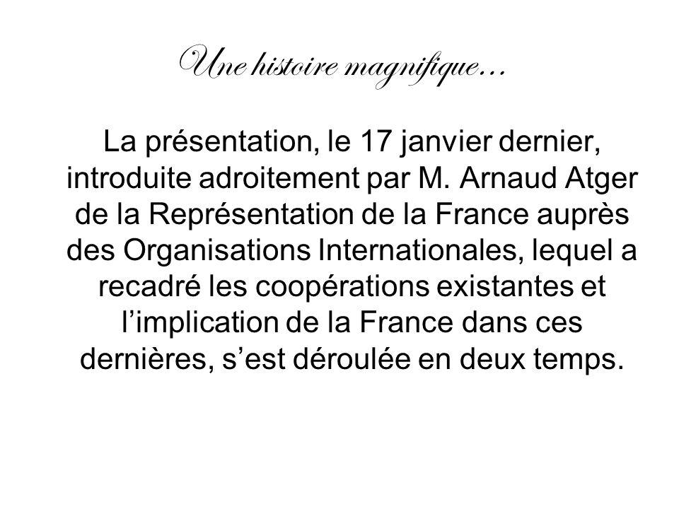 Une histoire magnifique… La présentation, le 17 janvier dernier, introduite adroitement par M. Arnaud Atger de la Représentation de la France auprès d