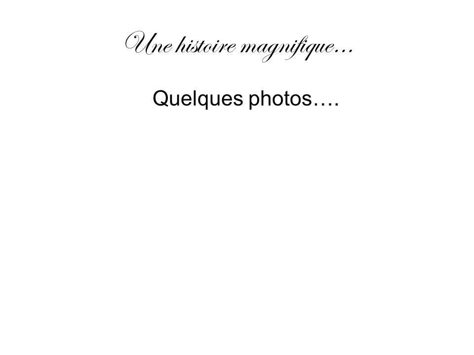Une histoire magnifique… Quelques photos….