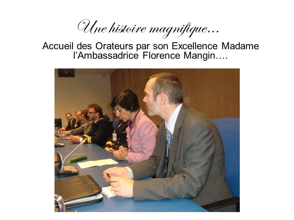 Une histoire magnifique… Accueil des Orateurs par son Excellence Madame lAmbassadrice Florence Mangin….