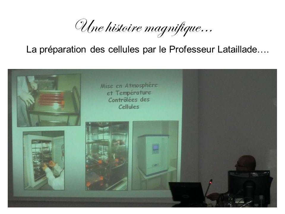 Une histoire magnifique… La préparation des cellules par le Professeur Lataillade….