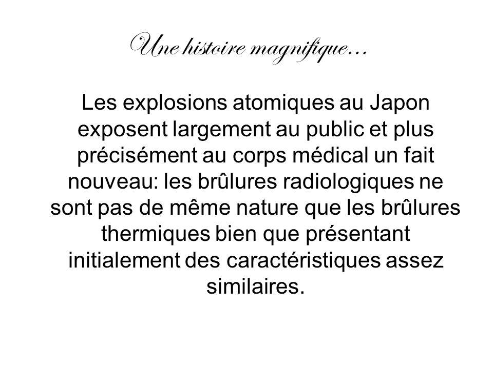 Une histoire magnifique… Les explosions atomiques au Japon exposent largement au public et plus précisément au corps médical un fait nouveau: les brûl
