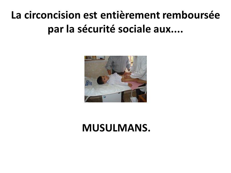 Les députés que vous avez élus à l'Assemblée Nationale ont voté le remboursement de la circoncision pour les musulmans.