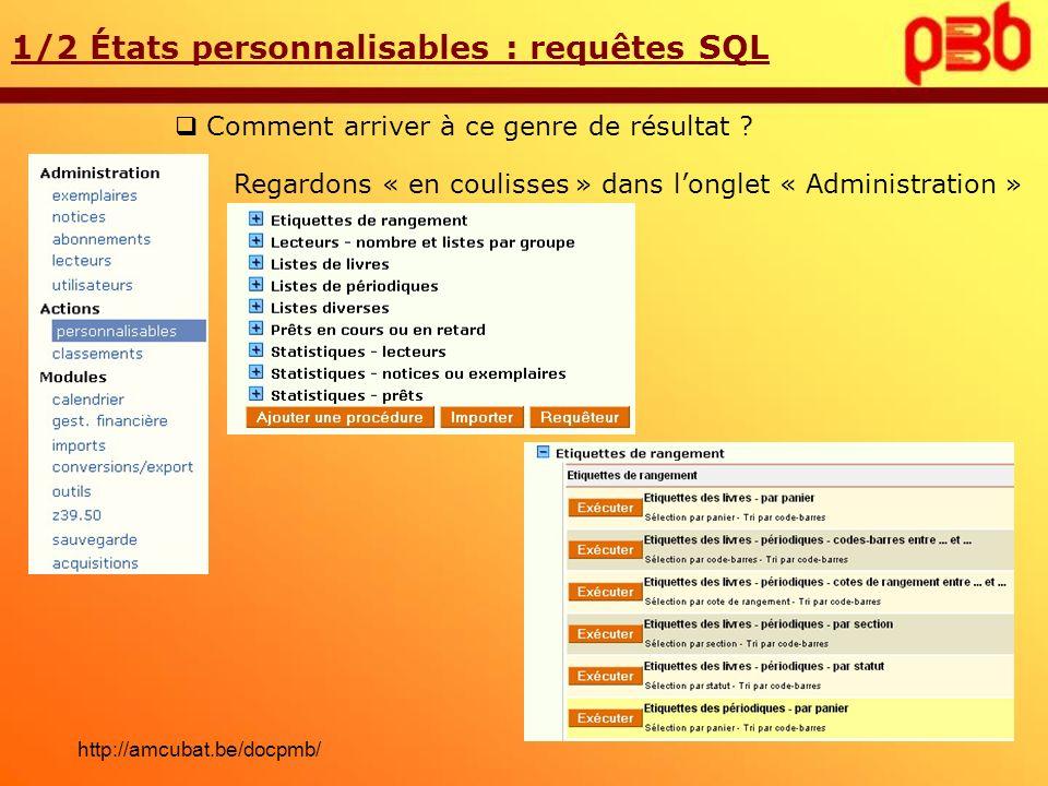 Comment arriver à ce genre de résultat ? 1/2 États personnalisables : requêtes SQL Regardons « en coulisses » dans longlet « Administration » http://a