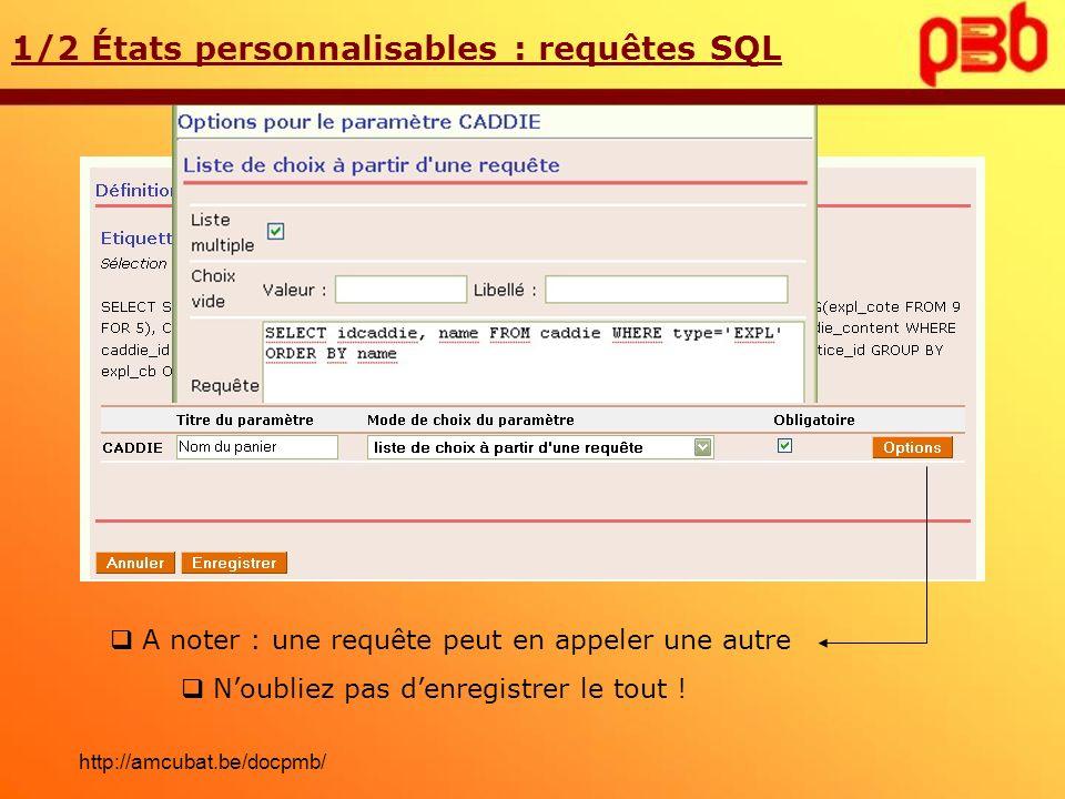 Ensuite, configurer les paramètres 1/2 États personnalisables : requêtes SQL A noter : une requête peut en appeler une autre Noubliez pas denregistrer