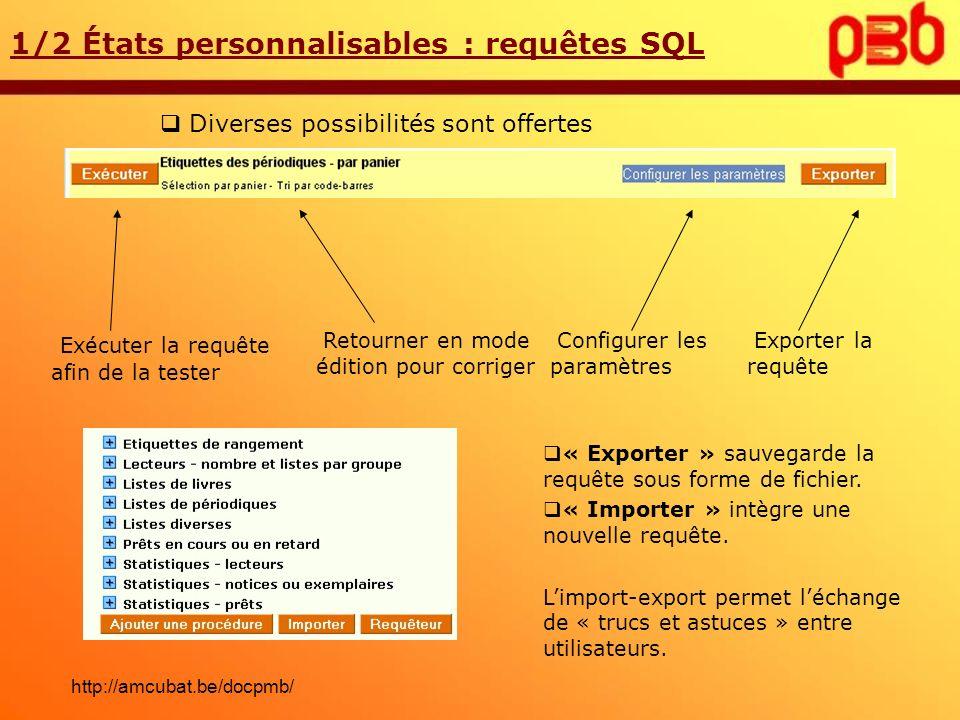 Diverses possibilités sont offertes 1/2 États personnalisables : requêtes SQL Exécuter la requête afin de la tester Retourner en mode édition pour cor