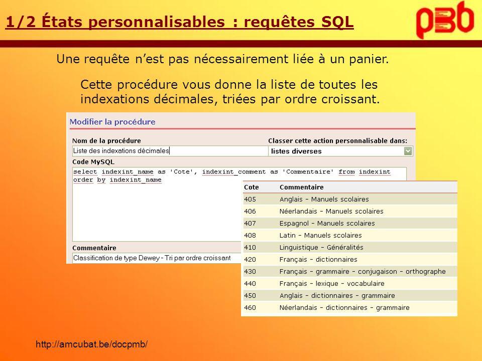Une requête nest pas nécessairement liée à un panier. 1/2 États personnalisables : requêtes SQL Cette procédure vous donne la liste de toutes les inde