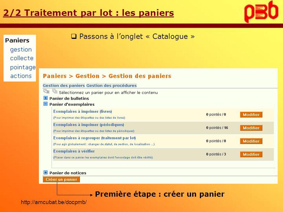 Passons à longlet « Catalogue » 2/2 Traitement par lot : les paniers Première étape : créer un panier http://amcubat.be/docpmb/