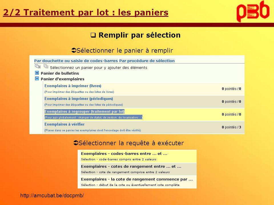 Remplir par sélection 2/2 Traitement par lot : les paniers Sélectionner la requête à exécuter Sélectionner le panier à remplir http://amcubat.be/docpm